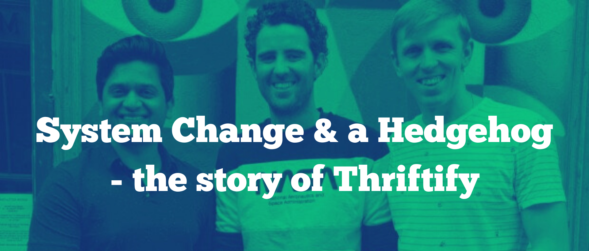System Change & a Hedgehog - the story of Thriftify
